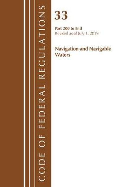 Code of Federal Regulations, Title 33 Navigation and Navigable Waters 200-End, Revised as of July 1, 2019 - Office Of The Federal Register (U.S.)
