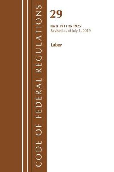Code of Federal Regulations, Title 29 Labor/OSHA 1911-1925, Revised as of July 1, 2019 - Office Of The Federal Register (U.S.)