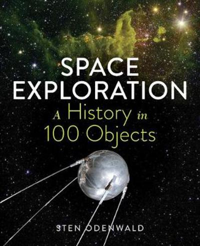 Space Exploration: A History in 100 Objects - Sten Odenwald