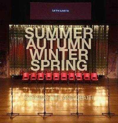 Summer. Autumn. Winter. Spring. Staging Life and Death - Quarantine