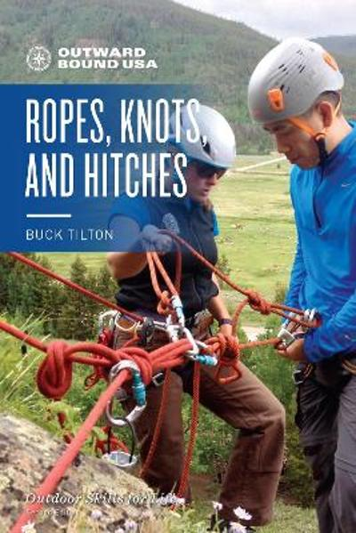 Outward Bound Ropes, Knots, and Hitches - Buck Tilton
