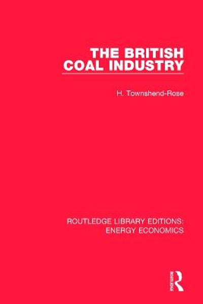 The British Coal Industry - H. Townshend-Rose