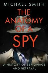 The Anatomy of a Spy - Michael Smith