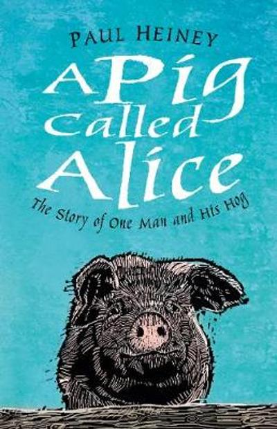 A Pig Called Alice - Paul Heiney