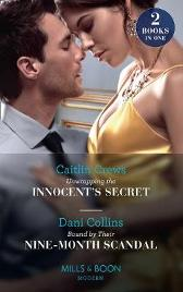 Unwrapping The Innocent's Secret / Bound By Their Nine-Month Scandal - Caitlin Crews Dani Collins
