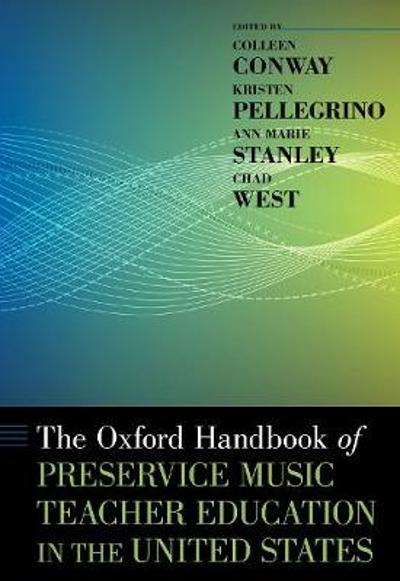 The Oxford Handbook of Preservice Music Teacher Education in the United States - Colleen Conway