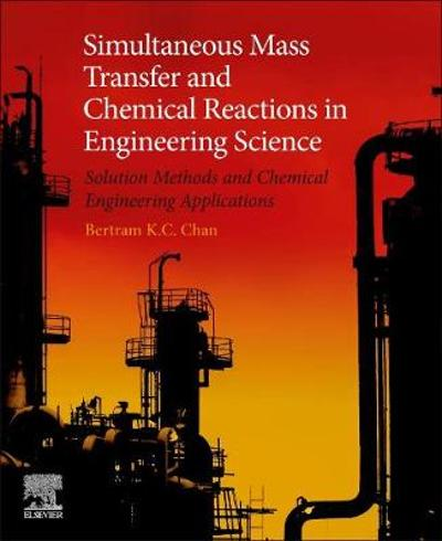 Simultaneous Mass Transfer and Chemical Reactions in Engineering Science - Bertram K. C. Chan