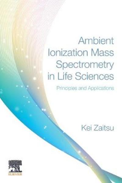 Ambient Ionization Mass Spectrometry in Life Sciences - Kei Zaitsu