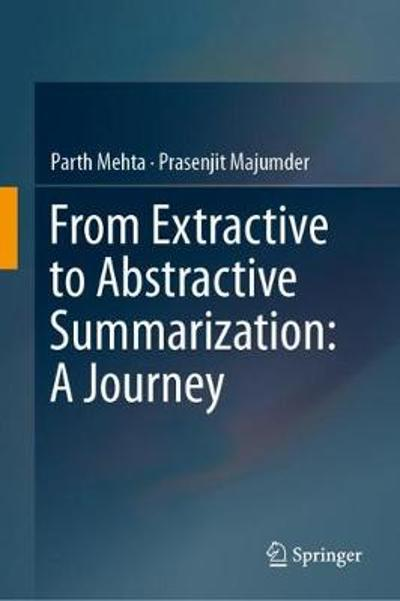 From Extractive to Abstractive Summarization: A Journey - Parth Mehta