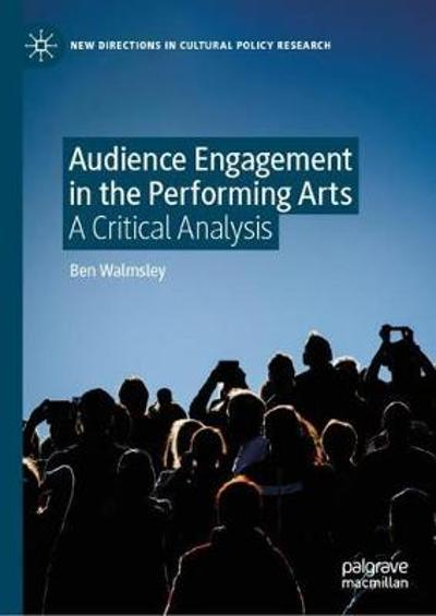 Audience Engagement in the Performing Arts - Ben Walmsley