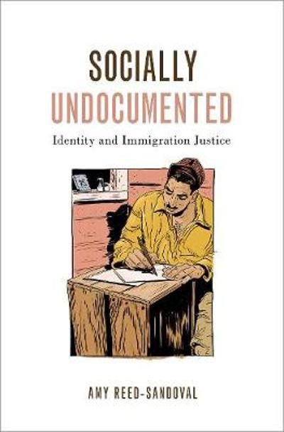 Socially Undocumented - Amy Reed-Sandoval