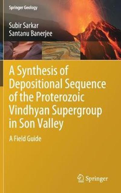 A Synthesis of Depositional Sequence of the Proterozoic Vindhyan Supergroup in Son Valley - Subir Sarkar