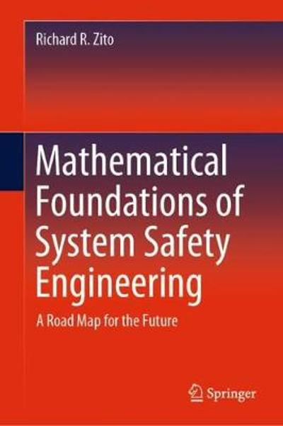 Mathematical Foundations of System Safety Engineering - Richard R. Zito