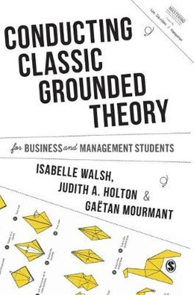 Conducting Classic Grounded Theory for Business and Management Students - Isabelle Walsh