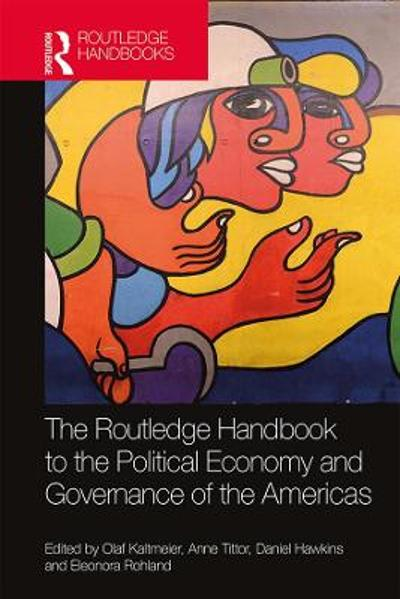 The Routledge Handbook to the Political Economy and Governance of the Americas - Olaf Kaltmeier