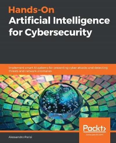 Hands-On Artificial Intelligence for Cybersecurity - Alessandro Parisi