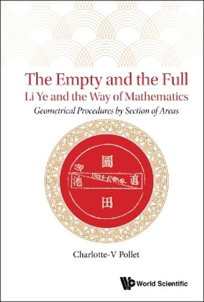 Empty And The Full, The: Li Ye And The Way Of Mathematics - Geometrical Procedures By Section Of Areas - Charlotte-v Pollet