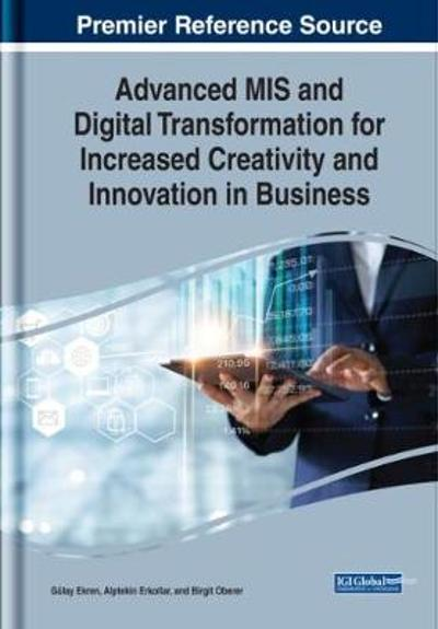 Advanced MIS and Digital Transformation for Increased Creativity and Innovation in Business - Gulay Ekren