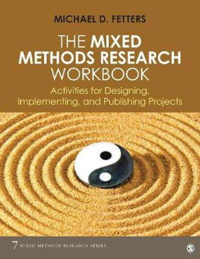 The Mixed Methods Research Workbook - Michael D. Fetters
