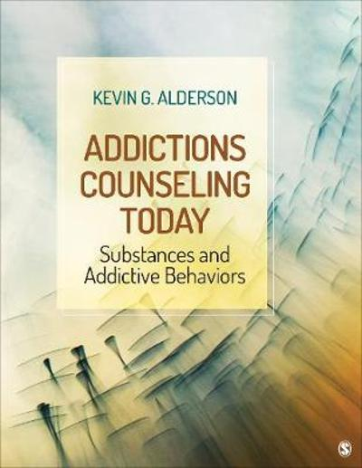 Addictions Counseling Today - Kevin G. Alderson