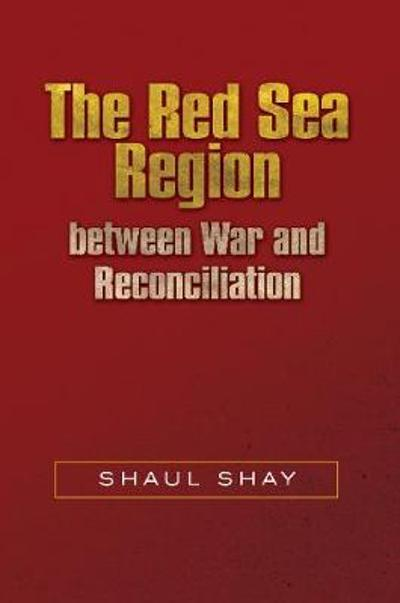The Red Sea Region  between War and Reconciliation - Shaul Shay