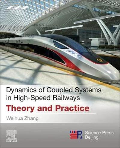 Dynamics of Coupled Systems in High-Speed Railways - Weihua Zhang