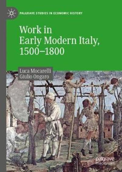 Work in Early Modern Italy, 1500-1800 - Luca Mocarelli