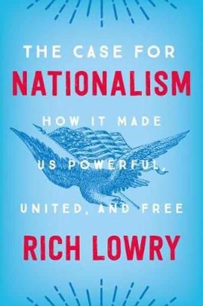 The Case for Nationalism - Rich Lowry