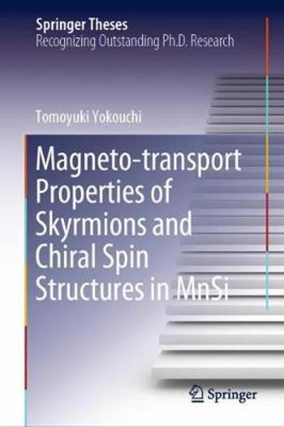 Magneto-transport Properties of Skyrmions and Chiral Spin Structures in MnSi - Tomoyuki Yokouchi