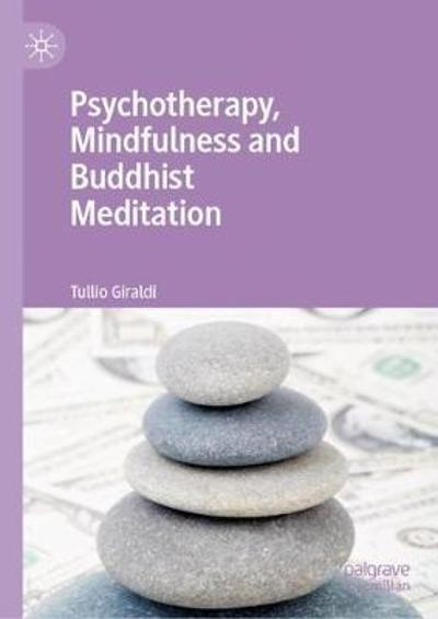 Psychotherapy, Mindfulness and Buddhist Meditation - Tullio Giraldi