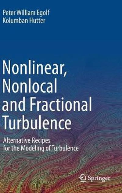 Nonlinear, Nonlocal and Fractional Turbulence - Peter William Egolf