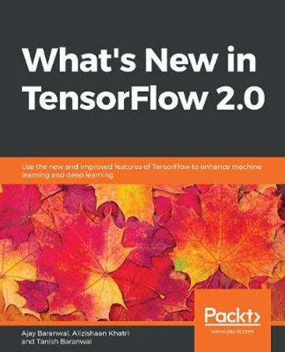 What's New in TensorFlow 2.0 - Ajay Baranwal