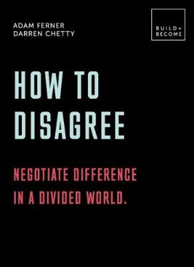 How to Disagree: Negotiate difference in a divided world. - Dr. Adam Ferner