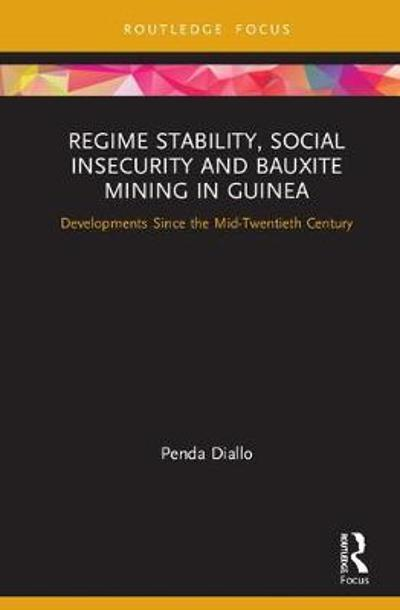 Regime Stability, Social Insecurity and Bauxite Mining in Guinea - Penda Diallo