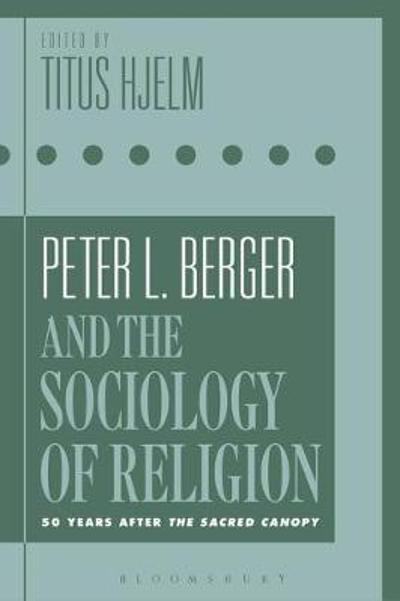 Peter L. Berger and the Sociology of Religion - Titus Hjelm
