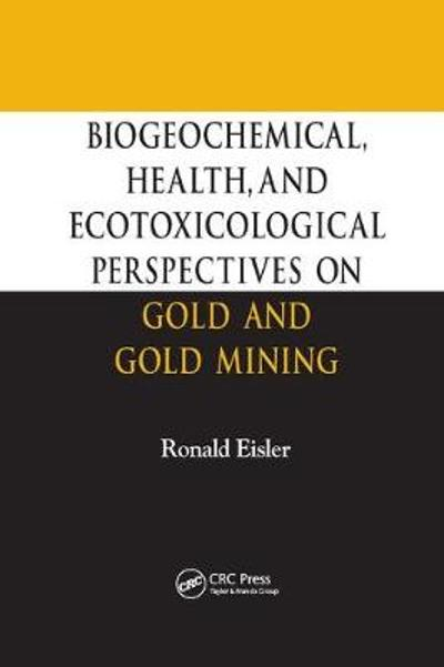 Biogeochemical, Health, and Ecotoxicological Perspectives on Gold and Gold Mining - Ronald Eisler