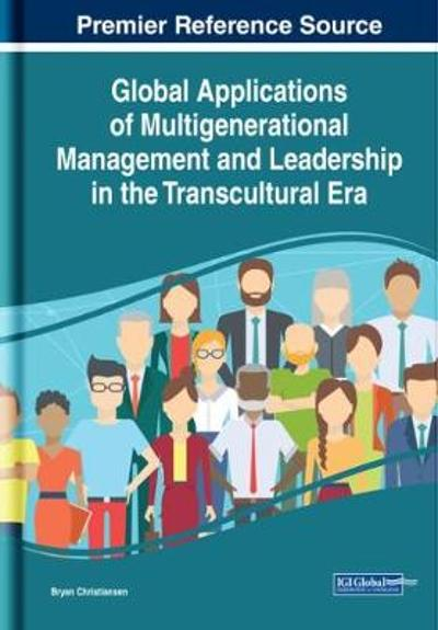 Global Applications of Multigenerational Management and Leadership in the Transcultural Era - Bryan Christiansen