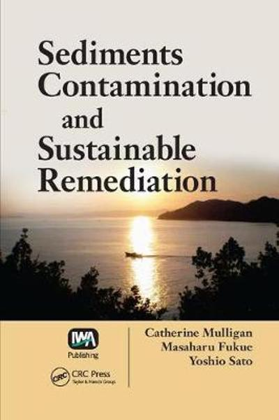 Sediments Contamination and Sustainable Remediation - Catherine N. Mulligan
