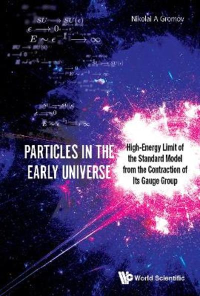 Particles In The Early Universe: High-energy Limit Of The Standard Model From The Contraction Of Its Gauge Group - Nikolai A. Gromov