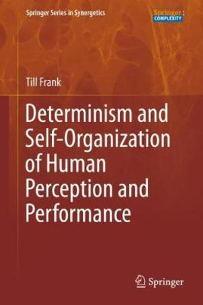 Determinism and Self-Organization of Human Perception and Performance - Till Frank