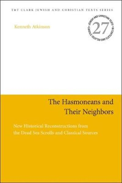 The Hasmoneans and Their Neighbors - Kenneth Atkinson