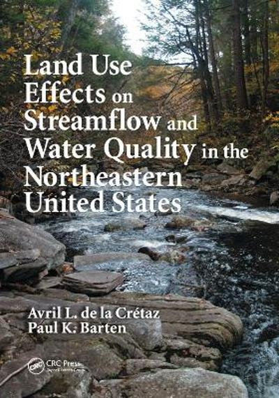 Land Use Effects on Streamflow and Water Quality in the Northeastern United States - Avril L. de la Cretaz