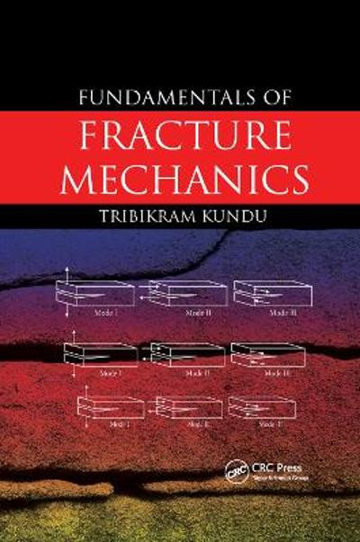 Fundamentals of Fracture Mechanics - Tribikram Kundu