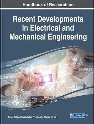 Handbook of Research on Recent Developments in Electrical and Mechanical Engineering - Jamal Zbitou