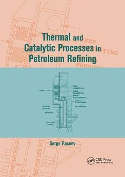 Thermal and Catalytic Processes in Petroleum Refining - Serge Raseev