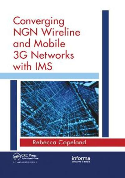 Converging NGN Wireline and Mobile 3G Networks with IMS - Rebecca Copeland