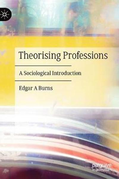 Theorising Professions - Edgar A Burns