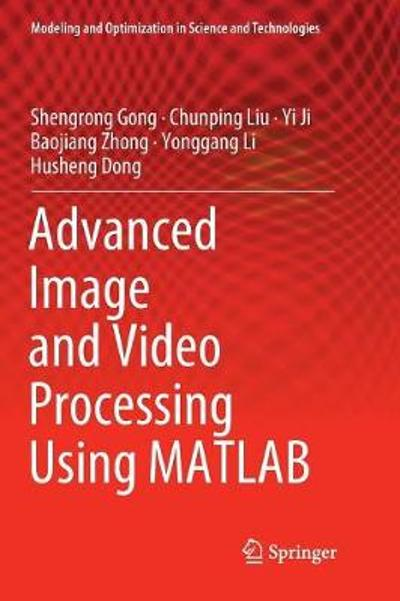 Advanced Image and Video Processing Using MATLAB - Shengrong Gong