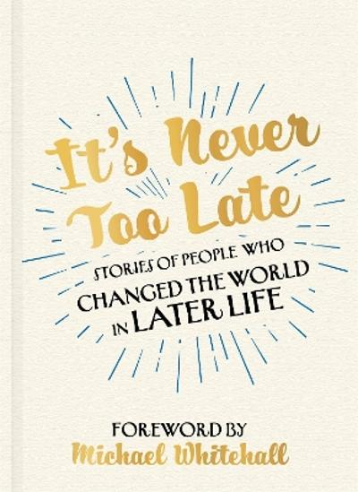 It's Never Too Late -