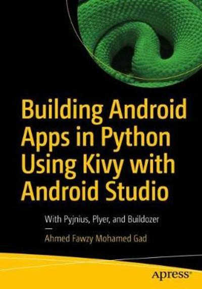 Building Android Apps in Python Using Kivy with Android Studio - Ahmed Fawzy Mohamed Gad